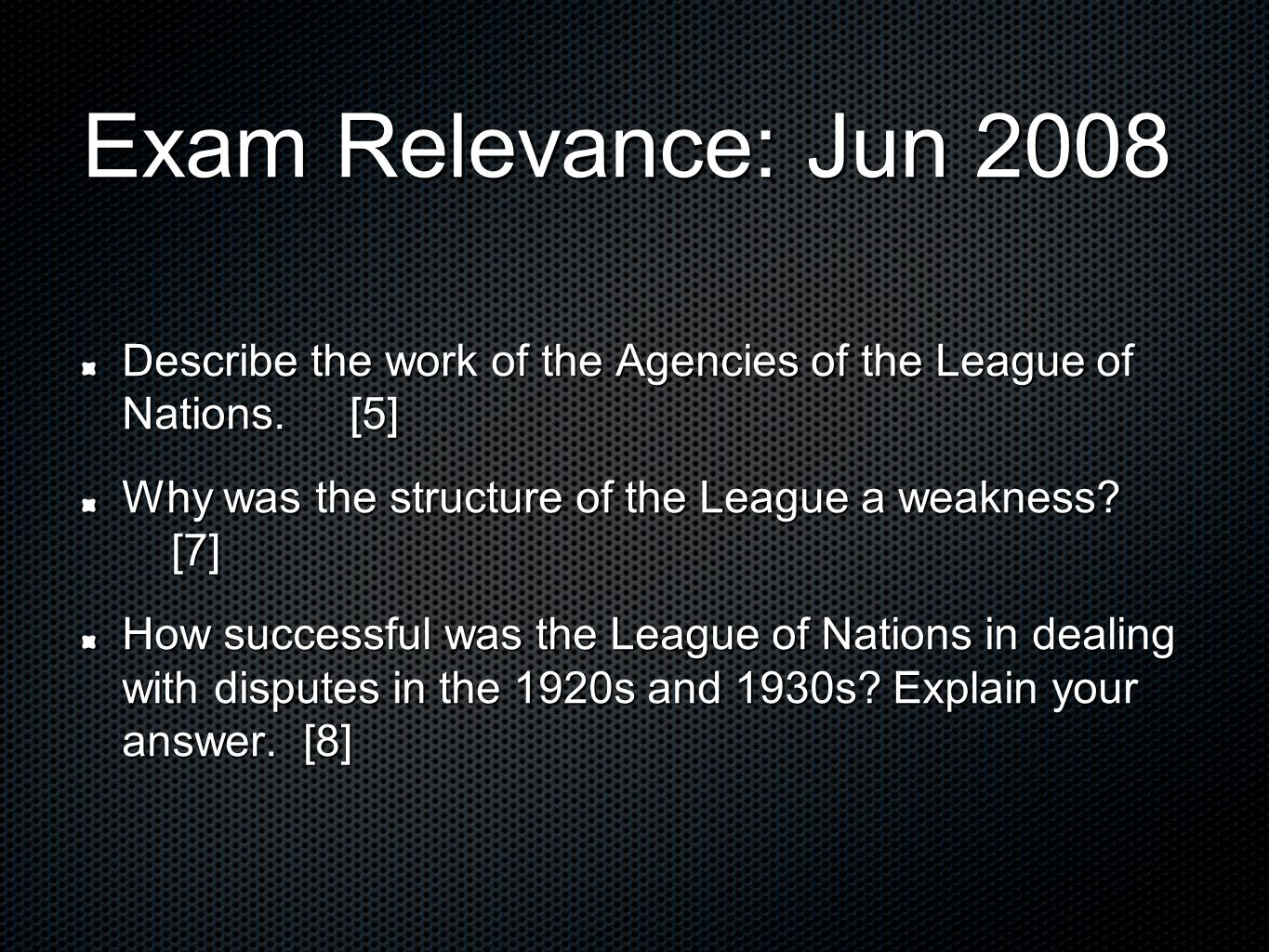 Exam Relevance: Jun 2008 Describe the work of the Agencies of the League of Nations. [5] Why was the structure of the League a weakness [7]